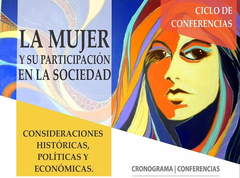 """CICLO DE CONFERENCIAS: """"La Mujer y la participación en la sociedad civil: consideraciones históricas, políticas y económicas"""""""